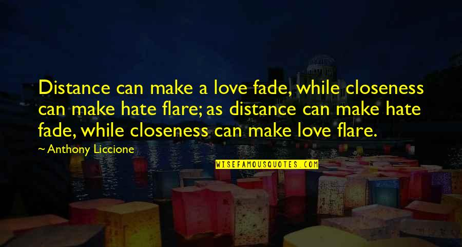 Love Anthony Quotes By Anthony Liccione: Distance can make a love fade, while closeness
