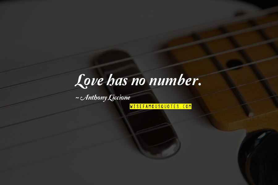 Love Anthony Quotes By Anthony Liccione: Love has no number.