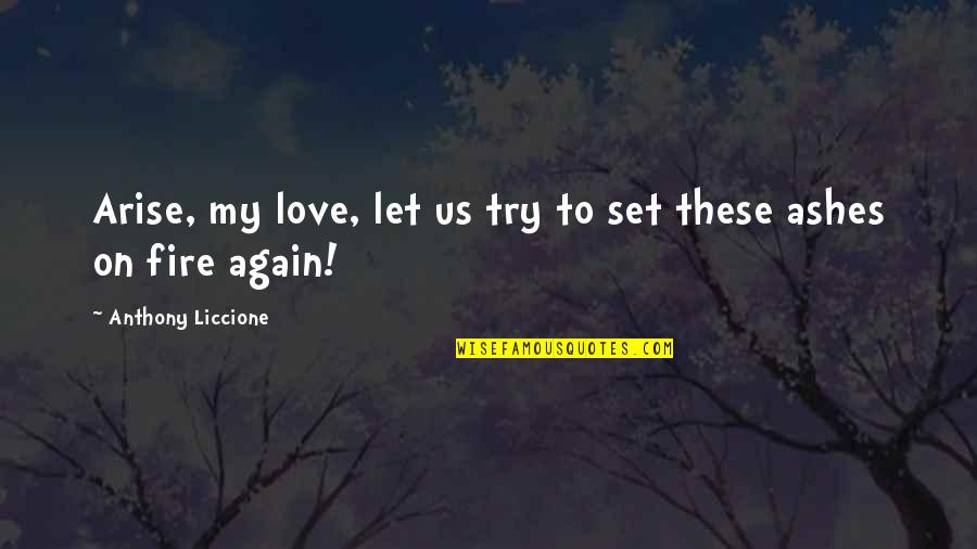 Love Anthony Quotes By Anthony Liccione: Arise, my love, let us try to set