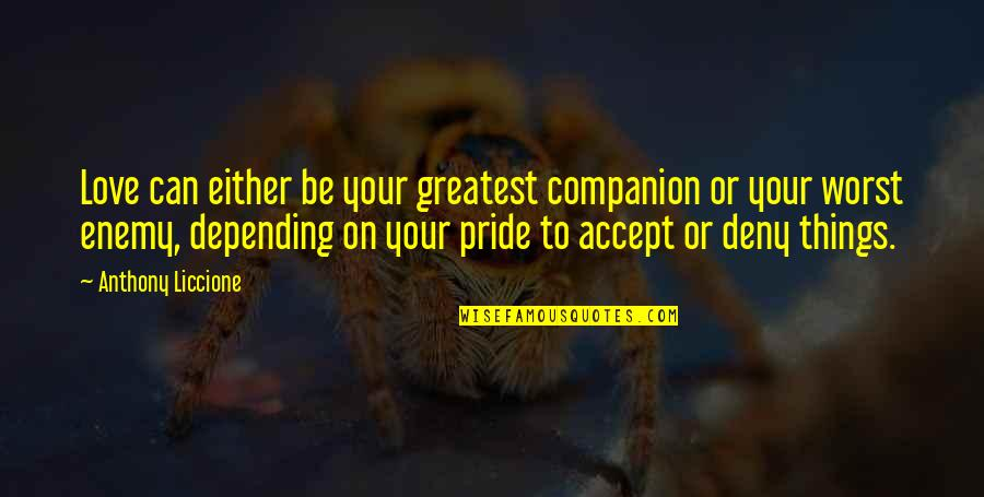 Love Anthony Quotes By Anthony Liccione: Love can either be your greatest companion or