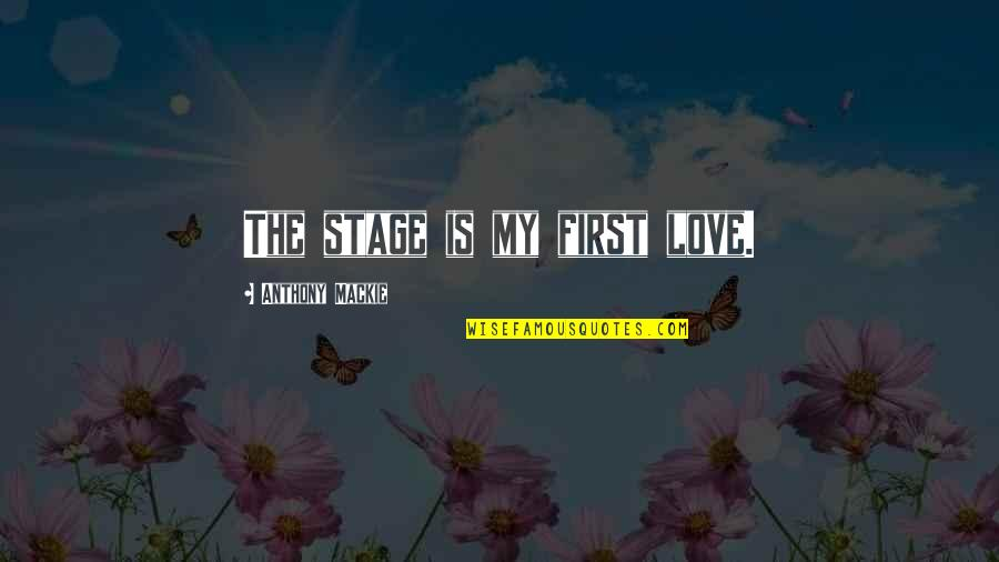 Love Anthony Quotes By Anthony Mackie: The stage is my first love.
