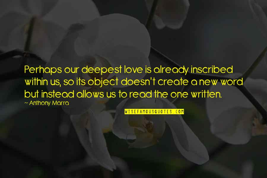 Love Anthony Quotes By Anthony Marra: Perhaps our deepest love is already inscribed within