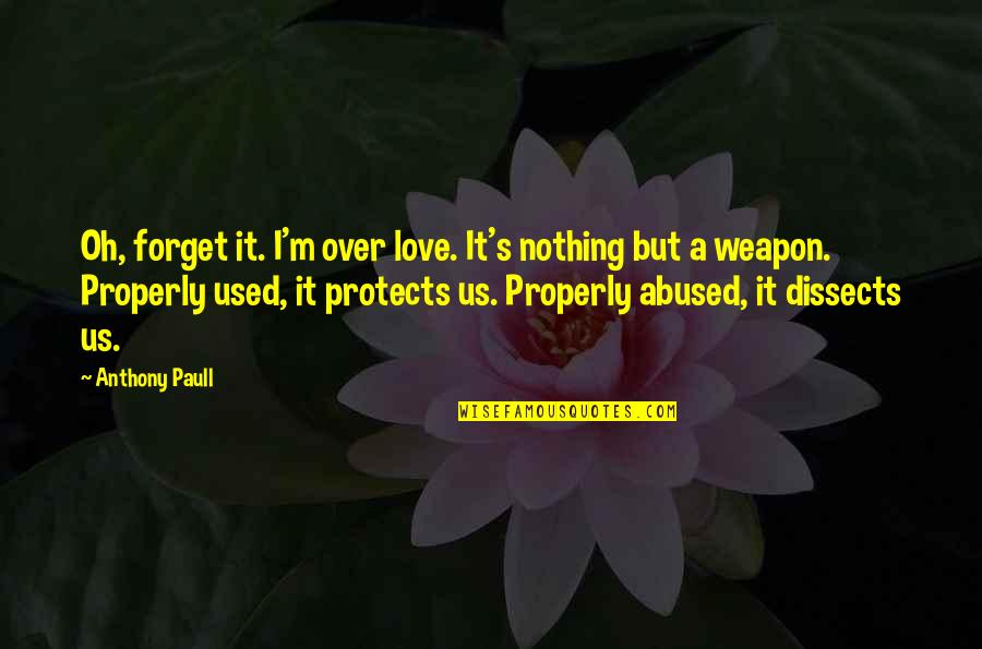 Love Anthony Quotes By Anthony Paull: Oh, forget it. I'm over love. It's nothing