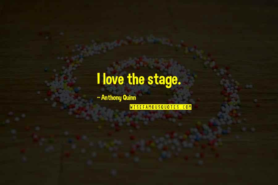Love Anthony Quotes By Anthony Quinn: I love the stage.