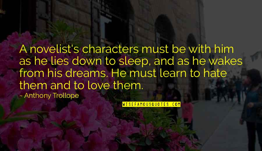 Love Anthony Quotes By Anthony Trollope: A novelist's characters must be with him as