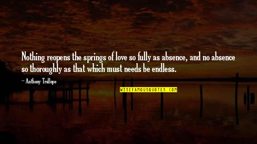 Love Anthony Quotes By Anthony Trollope: Nothing reopens the springs of love so fully