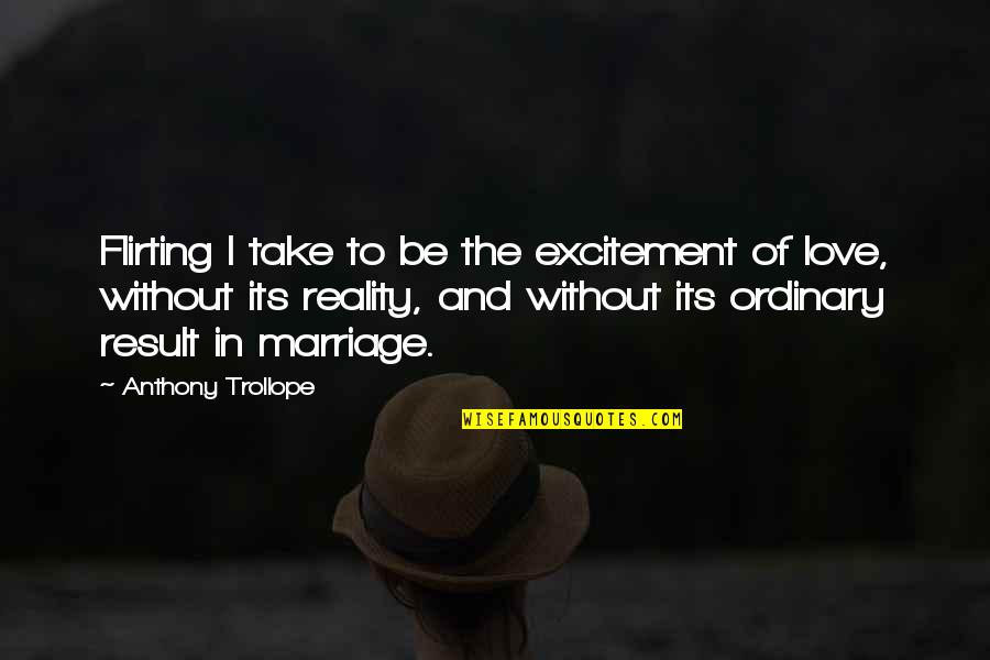 Love Anthony Quotes By Anthony Trollope: Flirting I take to be the excitement of