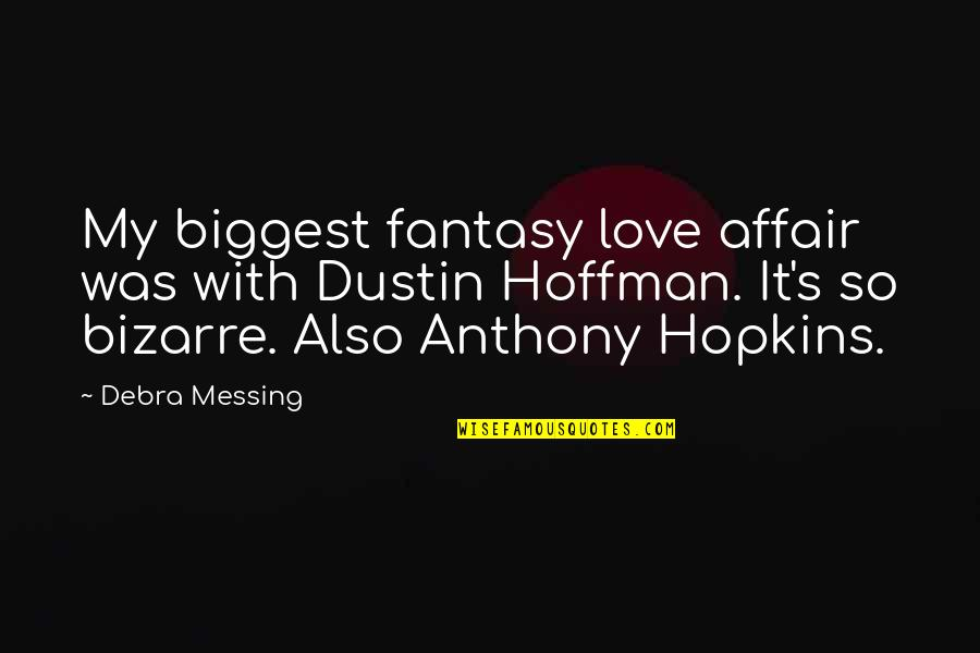 Love Anthony Quotes By Debra Messing: My biggest fantasy love affair was with Dustin