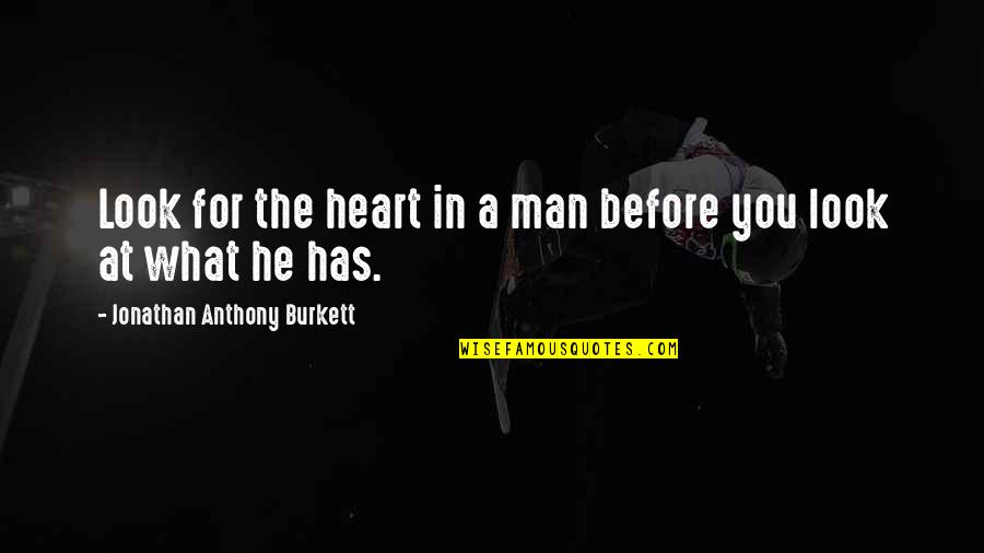 Love Anthony Quotes By Jonathan Anthony Burkett: Look for the heart in a man before
