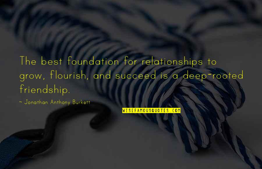 Love Anthony Quotes By Jonathan Anthony Burkett: The best foundation for relationships to grow, flourish,