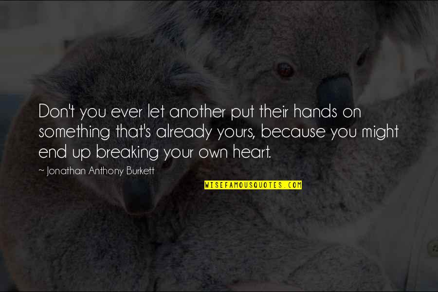 Love Anthony Quotes By Jonathan Anthony Burkett: Don't you ever let another put their hands