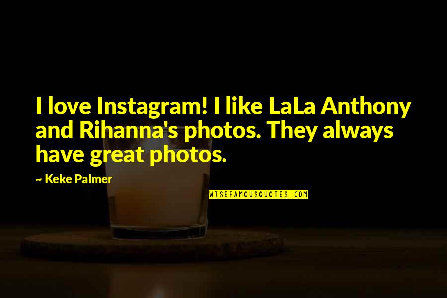 Love Anthony Quotes By Keke Palmer: I love Instagram! I like LaLa Anthony and