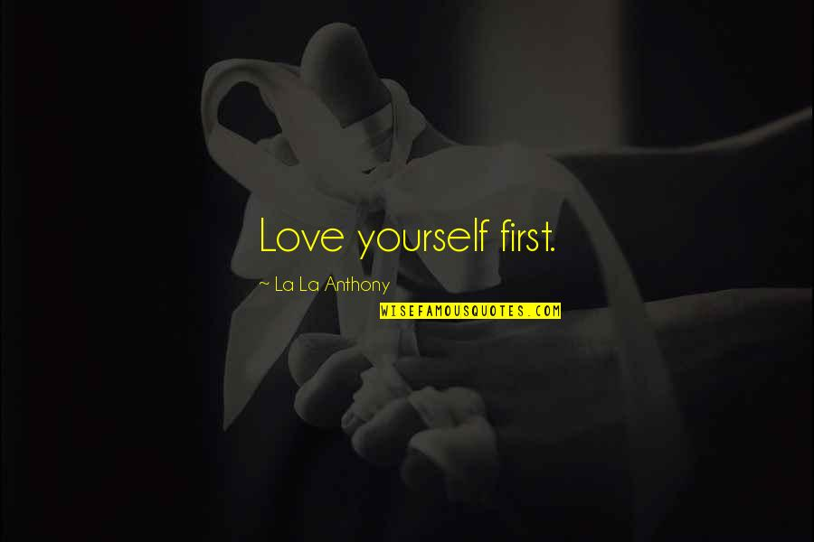 Love Anthony Quotes By La La Anthony: Love yourself first.
