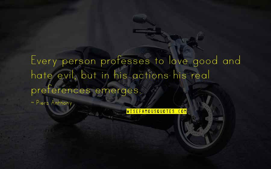 Love Anthony Quotes By Piers Anthony: Every person professes to love good and hate