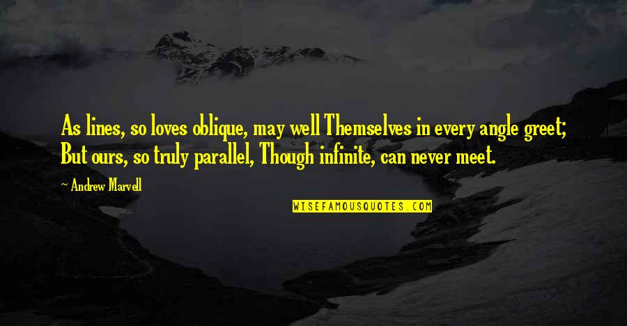 Love As Though Quotes By Andrew Marvell: As lines, so loves oblique, may well Themselves
