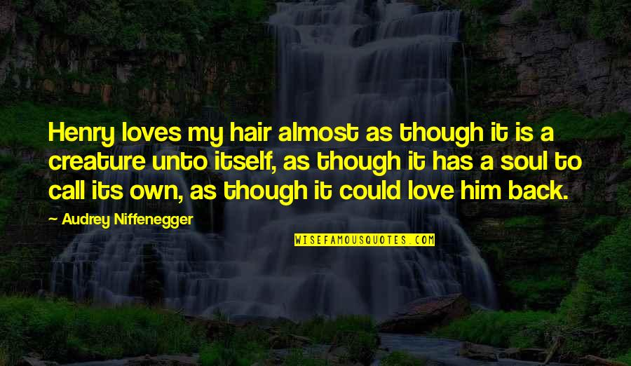 Love As Though Quotes By Audrey Niffenegger: Henry loves my hair almost as though it