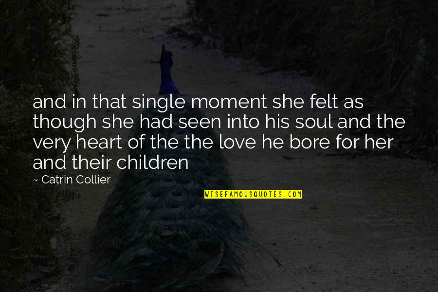 Love As Though Quotes By Catrin Collier: and in that single moment she felt as