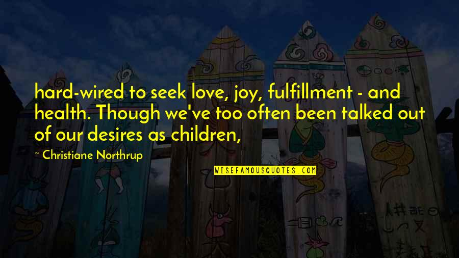 Love As Though Quotes By Christiane Northrup: hard-wired to seek love, joy, fulfillment - and