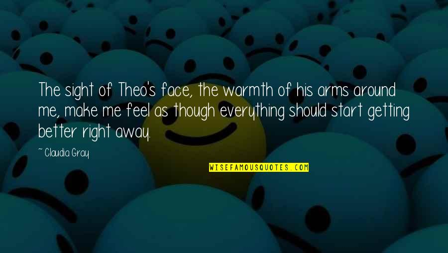 Love As Though Quotes By Claudia Gray: The sight of Theo's face, the warmth of