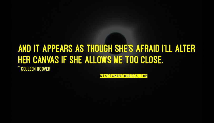 Love As Though Quotes By Colleen Hoover: And it appears as though she's afraid I'll