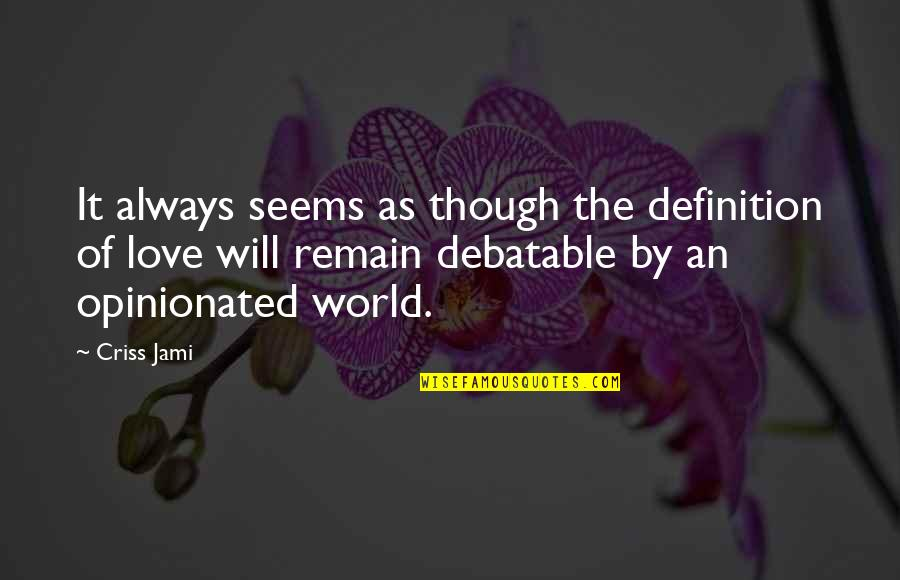 Love As Though Quotes By Criss Jami: It always seems as though the definition of