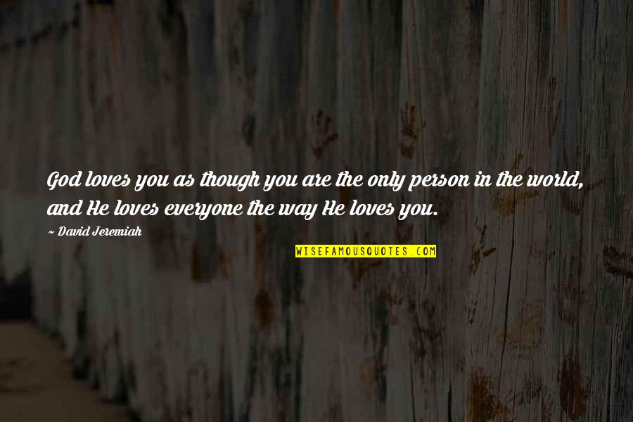 Love As Though Quotes By David Jeremiah: God loves you as though you are the