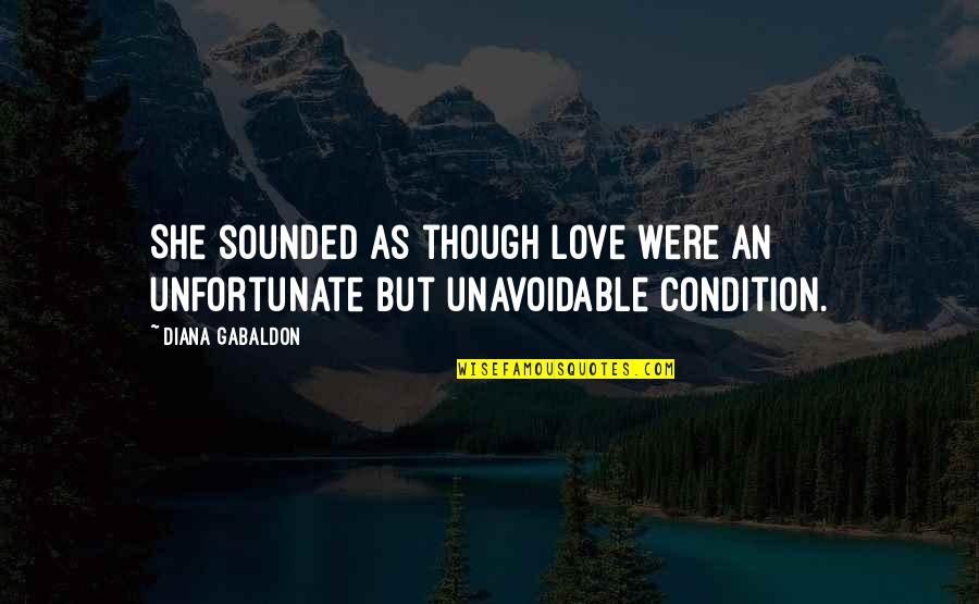 Love As Though Quotes By Diana Gabaldon: She sounded as though love were an unfortunate