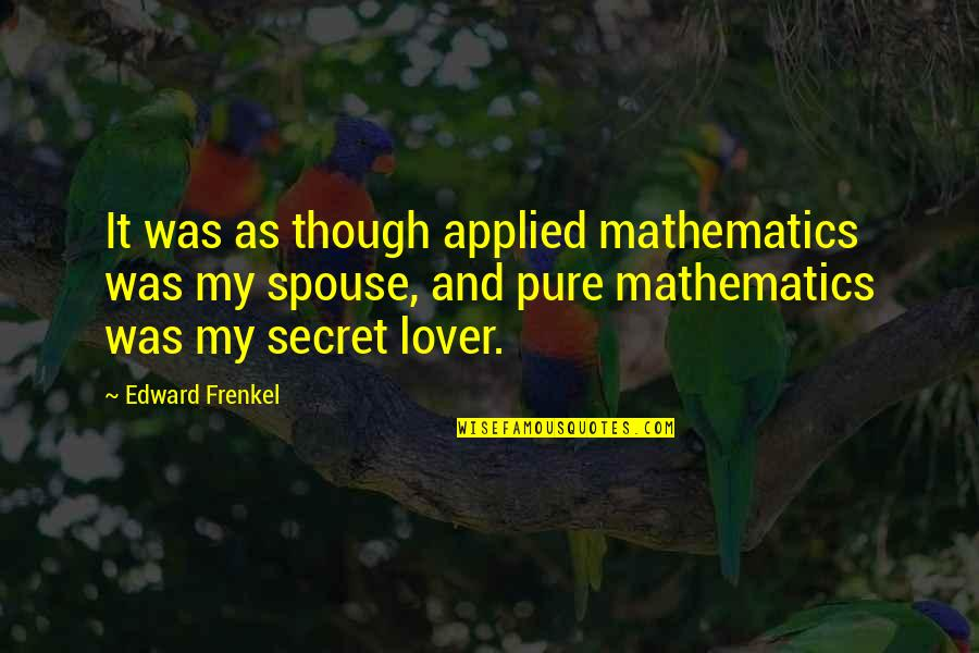 Love As Though Quotes By Edward Frenkel: It was as though applied mathematics was my