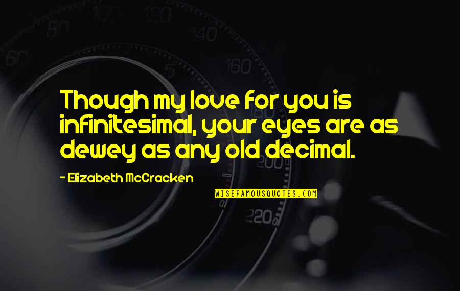 Love As Though Quotes By Elizabeth McCracken: Though my love for you is infinitesimal, your