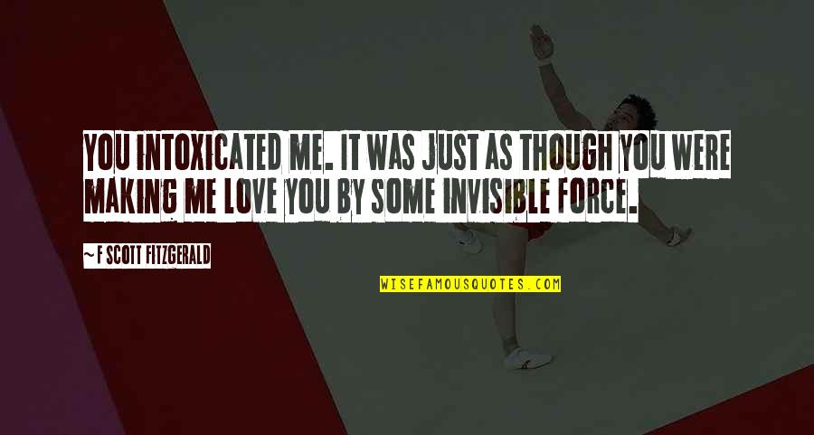 Love As Though Quotes By F Scott Fitzgerald: You intoxicated me. It was just as though