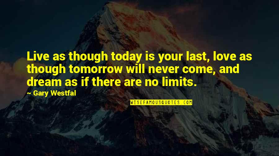 Love As Though Quotes By Gary Westfal: Live as though today is your last, love