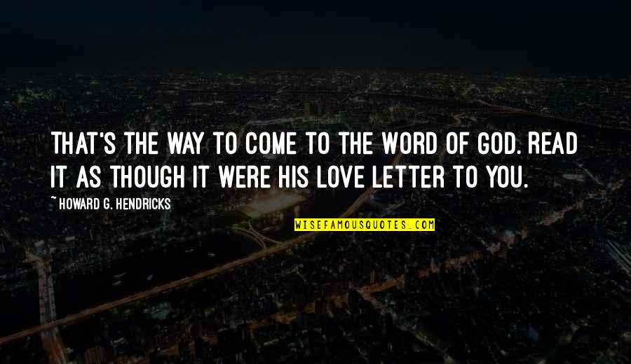 Love As Though Quotes By Howard G. Hendricks: That's the way to come to the Word