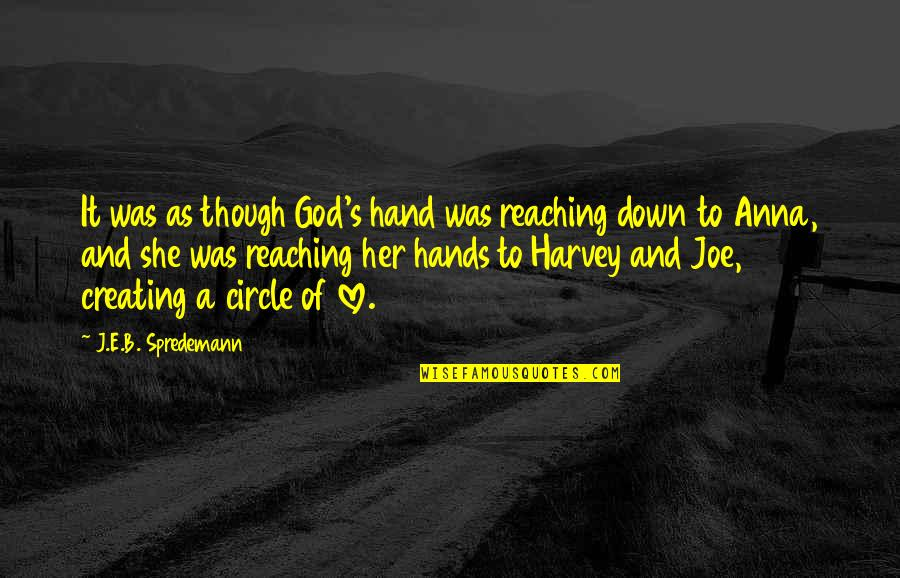 Love As Though Quotes By J.E.B. Spredemann: It was as though God's hand was reaching