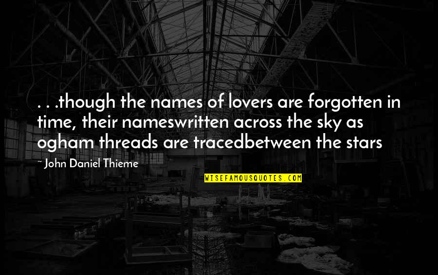 Love As Though Quotes By John Daniel Thieme: . . .though the names of lovers are