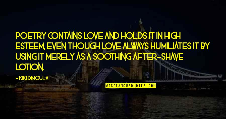 Love As Though Quotes By Kiki Dimoula: Poetry contains love and holds it in high