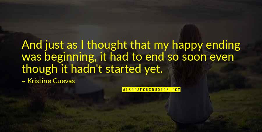 Love As Though Quotes By Kristine Cuevas: And just as I thought that my happy