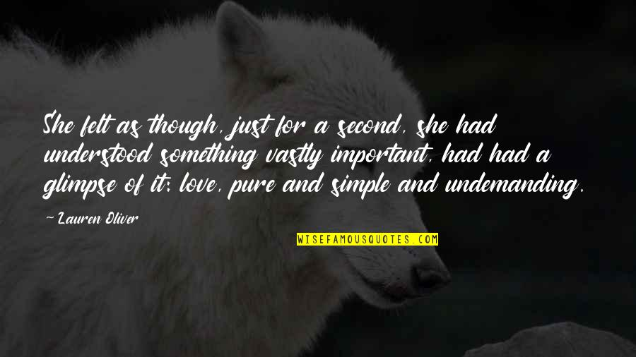 Love As Though Quotes By Lauren Oliver: She felt as though, just for a second,