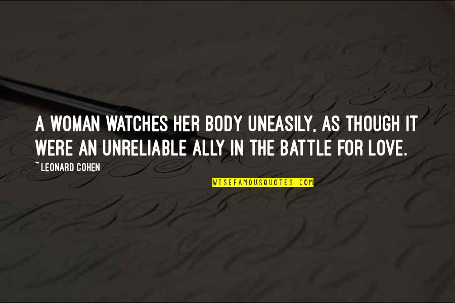 Love As Though Quotes By Leonard Cohen: A woman watches her body uneasily, as though