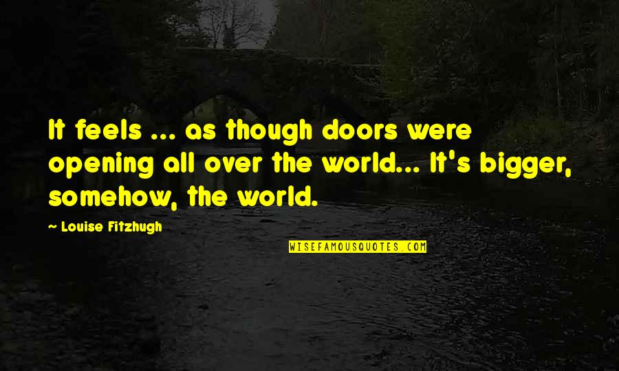 Love As Though Quotes By Louise Fitzhugh: It feels ... as though doors were opening