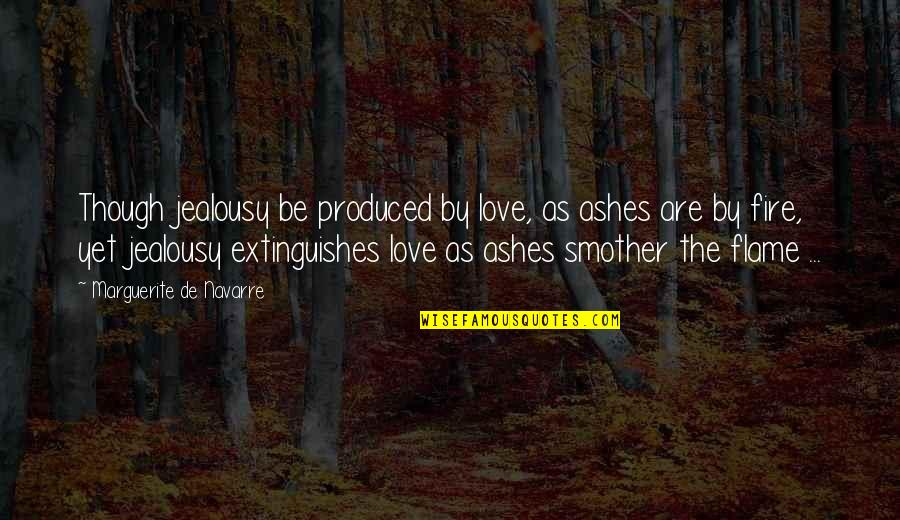 Love As Though Quotes By Marguerite De Navarre: Though jealousy be produced by love, as ashes