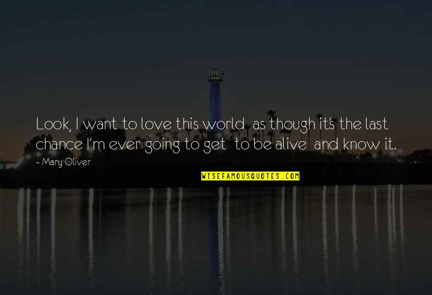 Love As Though Quotes By Mary Oliver: Look, I want to love this world as