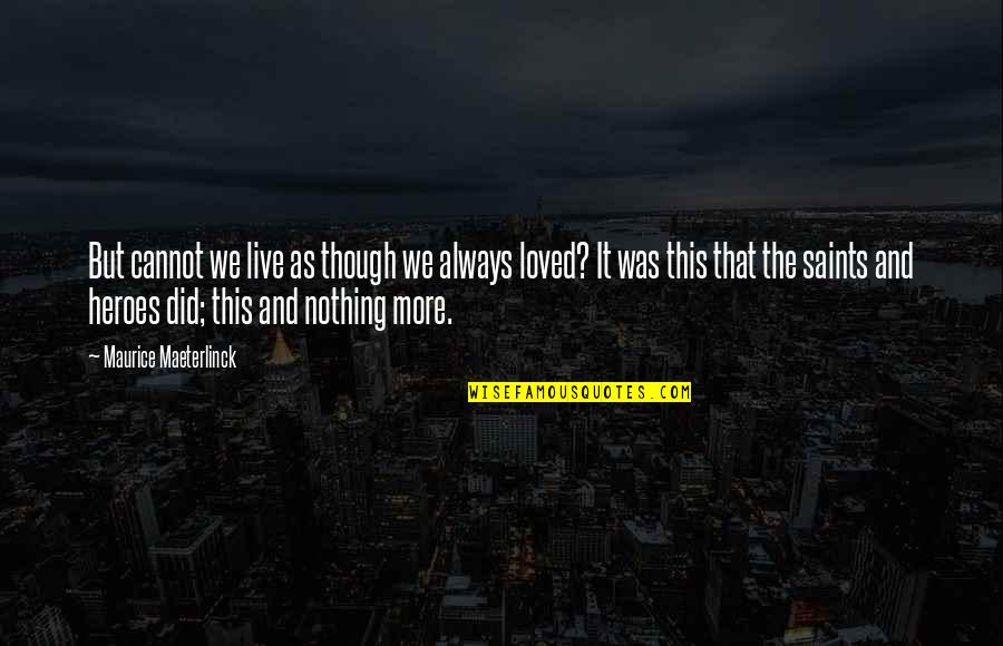Love As Though Quotes By Maurice Maeterlinck: But cannot we live as though we always