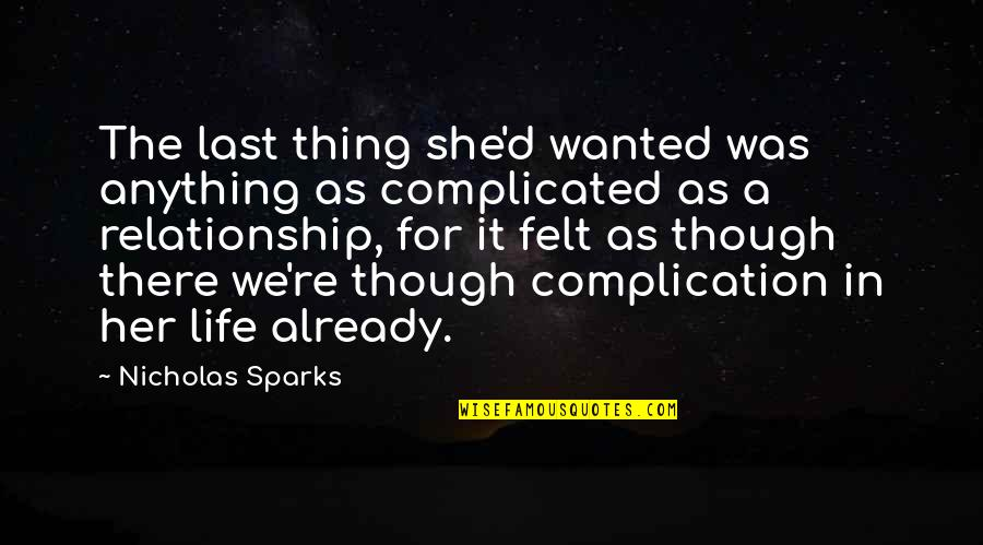 Love As Though Quotes By Nicholas Sparks: The last thing she'd wanted was anything as