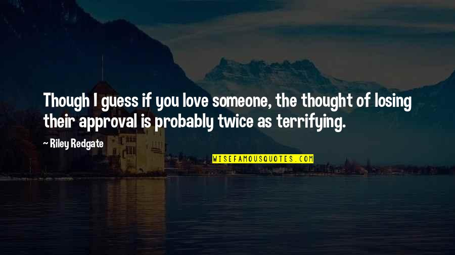 Love As Though Quotes By Riley Redgate: Though I guess if you love someone, the