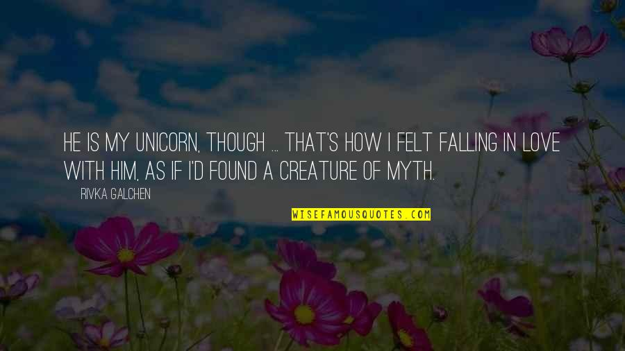 Love As Though Quotes By Rivka Galchen: He is my unicorn, though ... That's how