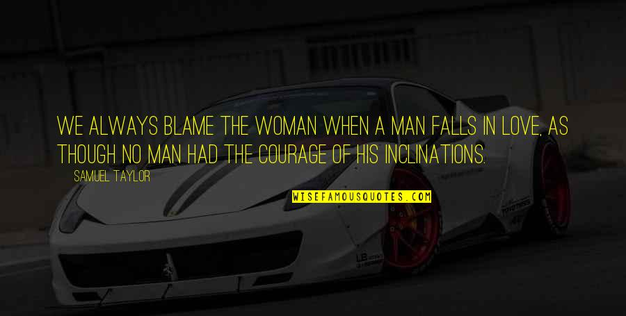 Love As Though Quotes By Samuel Taylor: We always blame the woman when a man