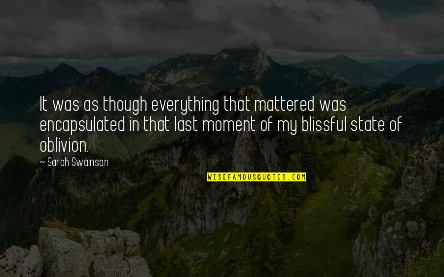 Love As Though Quotes By Sarah Swainson: It was as though everything that mattered was