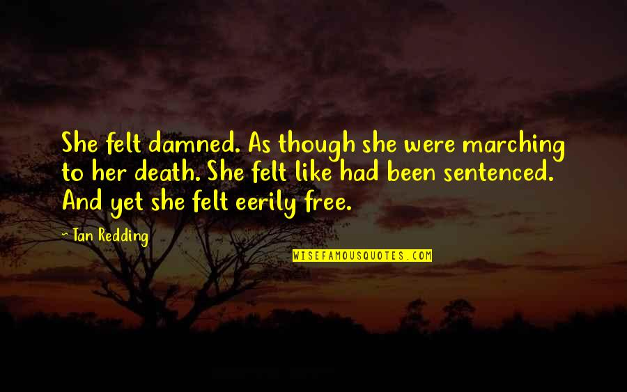 Love As Though Quotes By Tan Redding: She felt damned. As though she were marching