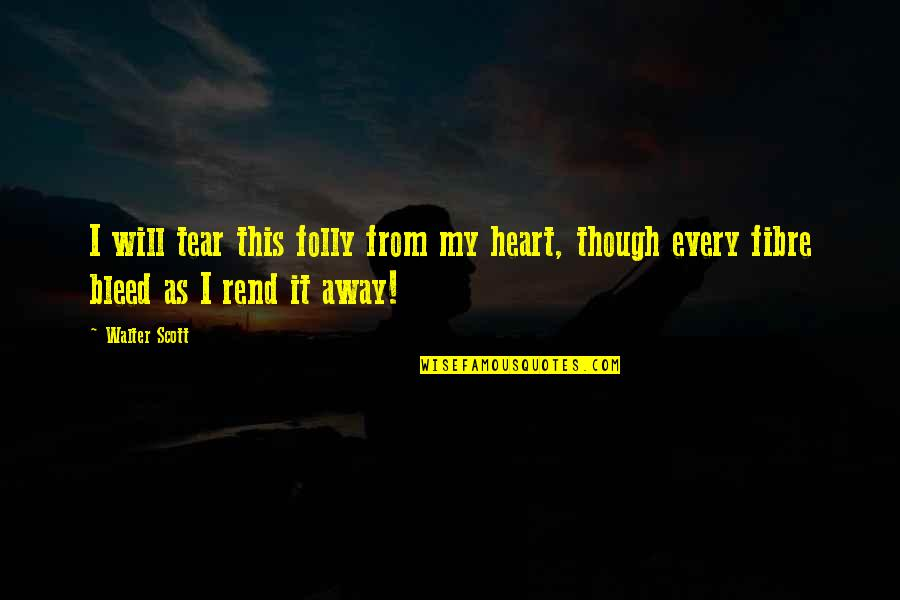 Love As Though Quotes By Walter Scott: I will tear this folly from my heart,