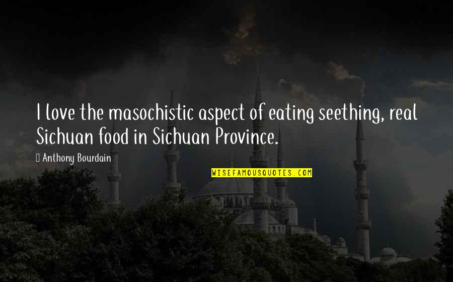 Love Aspect Quotes By Anthony Bourdain: I love the masochistic aspect of eating seething,